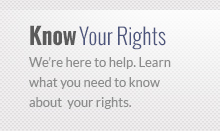 We're here to help. Learn what you need to know about  your rights.